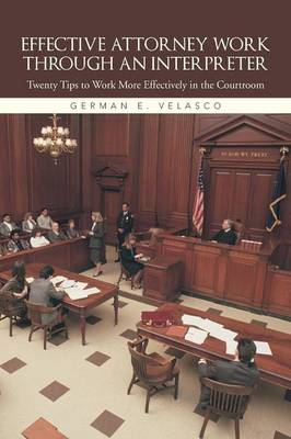 Effective Attorney Work Through an Interpreter: Twenty Tips to Work More Effectively in the Courtroom