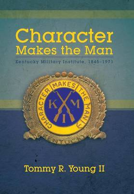 Character Makes the Man: Kentucky Military Institute, 1845-1971