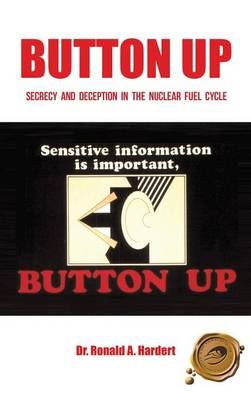 Button Up: Secrecy and Deception in the Nuclear Fuel Cycle