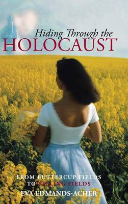 Hiding Through the Holocaust: From Buttercup Fields to Killing Fields