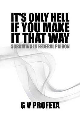 Its Only Hell If You Make It That Way: Surviving in Federal Prison