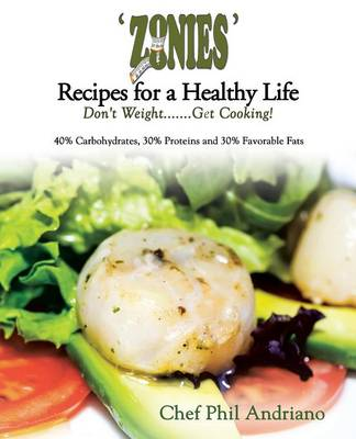 'zonies' Recipes for a Healthy Life: Don't Weight....... Get Cooking!