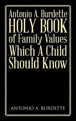 Antonio A. Burdette Holy Book of Family Values Which a Child Should Know