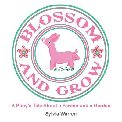 Blossom and Grow: A Pony's Tale about a Farmer and a Garden