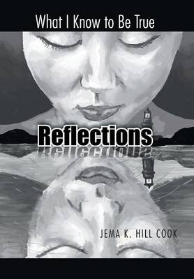 Reflections: What I Know to Be True