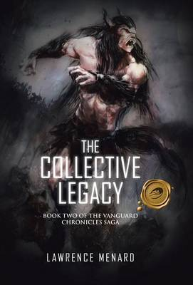 The Collective Legacy: Book Two of the Vanguard Chronicles Saga