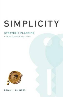Simplicity: Strategic Planning for Business and Life