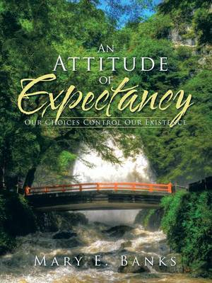 An Attitude of Expectancy: Our Choices Control Our Existence