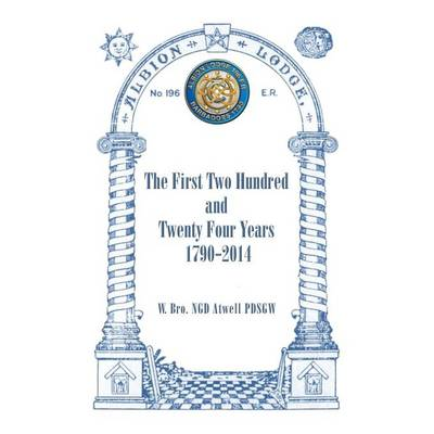 Albion Lodge196er: The First Two Hundred and Twenty Four Years 1790-2014