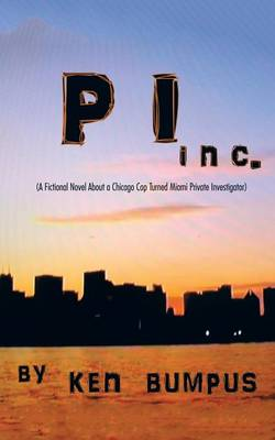Pi Inc.: (A Fictional Novel about a Chicago Cop Turned Miami Private Investigator)