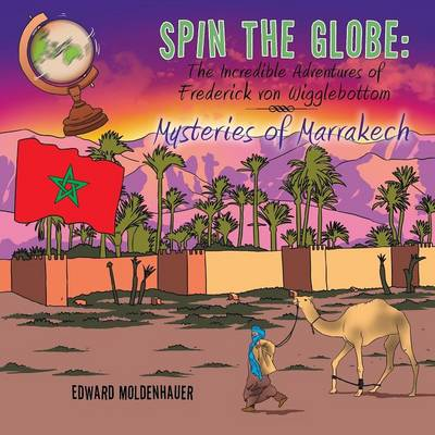 Spin the Globe: The Incredible Adventures of Frederick Von Wigglebottom: Mysteries of Marrakech