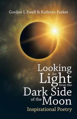 Looking for Light from the Dark Side of the Moon: Inspirational Poetry