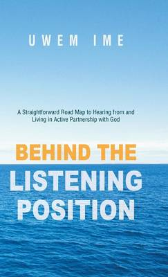 Behind the Listening Position: A Straightforward Road Map to Hearing from and Living in Active Partnership with God