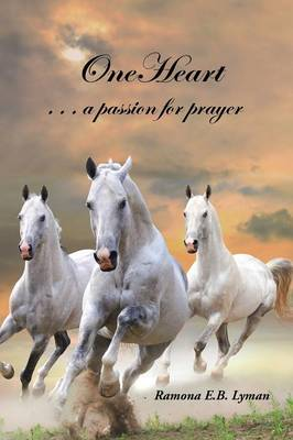 Oneheart: . a Passion for Prayer