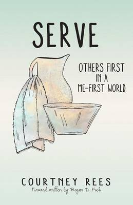 Serve: Others First in a Me-First World