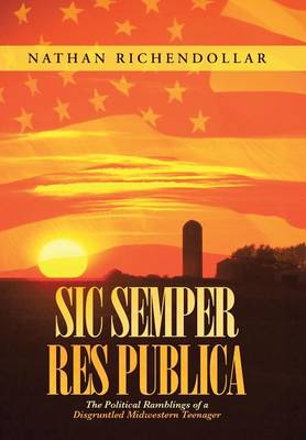 Sic Semper Res Publica: The Political Ramblings of a Disgruntled Midwestern Teenager