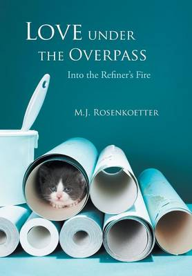 Love Under the Overpass: Into the Refiner's Fire
