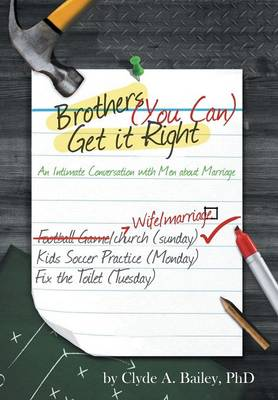 Brothers, (You Can) Get It Right: An Intimate Conversation with Men about Marriage