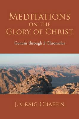 Meditations on the Glory of Christ: Genesis Through 2 Chronicles