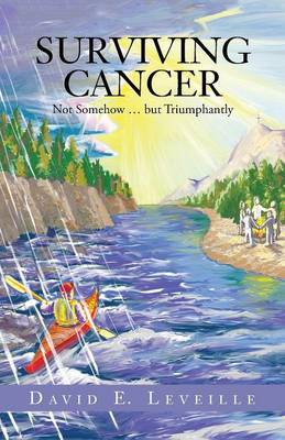 Surviving Cancer: Not Somehow ... But Triumphantly