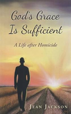 God's Grace Is Sufficient: A Life After Homicide