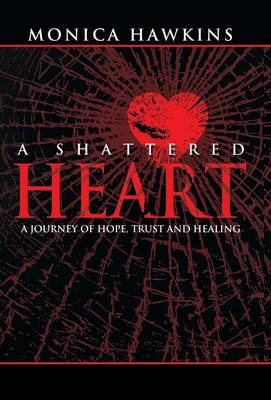 A Shattered Heart: A Journey of Hope, Trust, and Healing