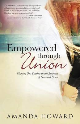 Empowered Through Union: Walking Out Destiny in the Embrace of Love and Grace