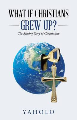 What If Christians Grew Up?: The Missing Story of Christianity