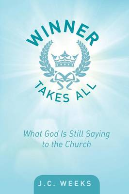 Winner Takes All: What God Is Still Saying to the Church