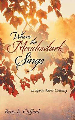 Where the Meadowlark Sings: In Spoon River Country