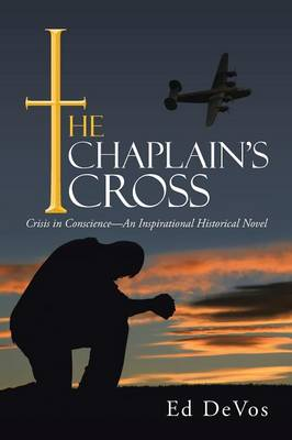 The Chaplain's Cross: Crisis in Conscience-An Inspirational Historical Novel