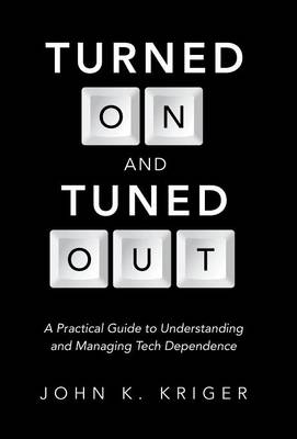 Turned on and Tuned Out: A Practical Guide to Understanding and Managing Tech Dependence