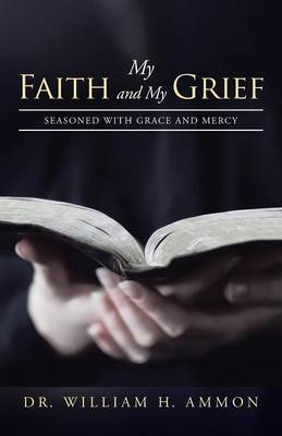 My Faith and My Grief: Seasoned with Grace and Mercy