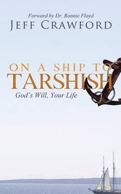 On a Ship to Tarshish: God's Will, Your Life