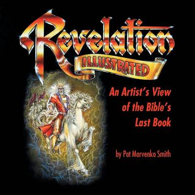 Revelation Illustrated: An Artist's View of the Bible's Last Book