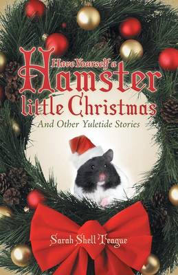Have Yourself a Hamster Little Christmas: And Other Yuletide Stories