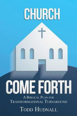 Church, Come Forth: A Biblical Plan for Transformational Turnaround