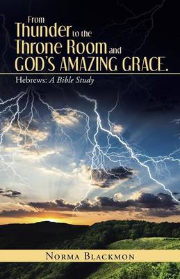 From Thunder to the Throne Room and God's Amazing Grace.: Hebrews: A Bible Study