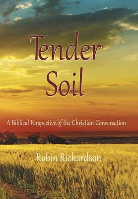 Tender Soil: A Biblical Perspective of the Christian Conversation