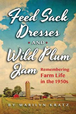 Feedsack Dresses and Wild Plum Jam: Remembering Life in the 1950s