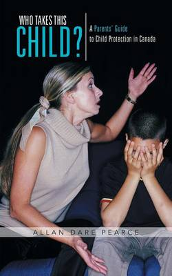 Who Takes This Child?: A Parents' Guide to Child Protection in Canada