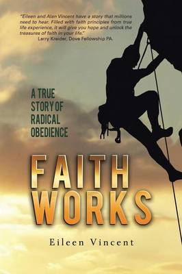 Faith Works: A True Story of Radical Obedience