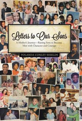 Letters to Our Sons: A Mother's Journey-Raising Sons to Become Men with Character and Courage
