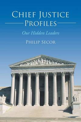 Chief Justice Profiles: Our Hidden Leaders