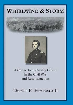Whirlwind and Storm: A Connecticut Cavalry Officer in the Civil War and Reconstruction