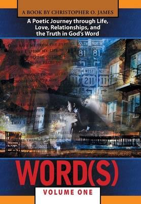 Word(s), Volume 1: A Poetic Journey Through Life, Love, Relationships, and the Truth in God S Word