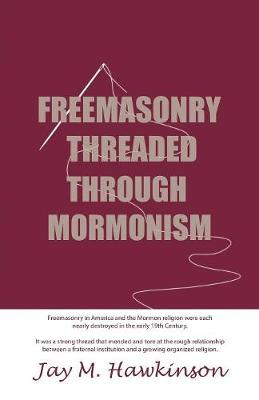 Freemasonry Threaded Though Mormonism