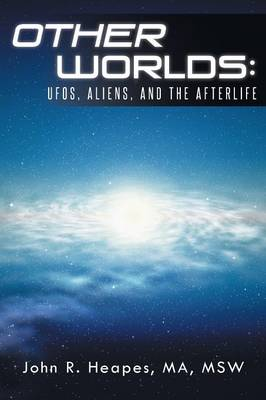 Other Worlds: UFOs, Aliens, and the Afterlife
