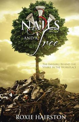 Three Nails and a Tree: The Invisible Behind the Visible in the Workplace