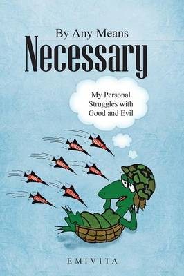By Any Means Necessary: My Personal Struggles with Good and Evil